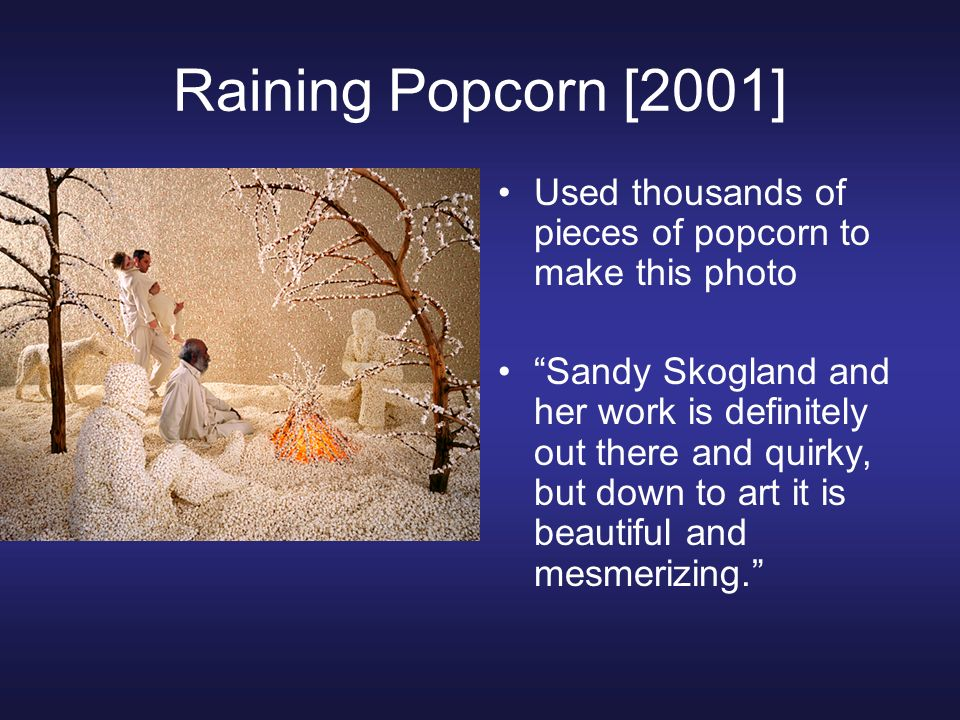 Raining Popcorn [2001] Used thousands of pieces of popcorn to make this photo.